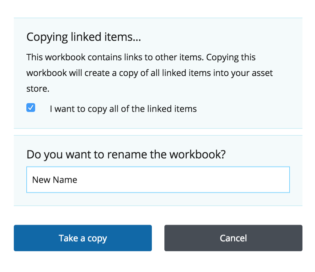 Copying linked items...this workbook contains links to other items. Copying this workbook will create a copy of all liked items into your asset store. Checked box for option I want to copy all of the linked items. Do you want to rename the workbook? New Name Take a copy button and cancel button.